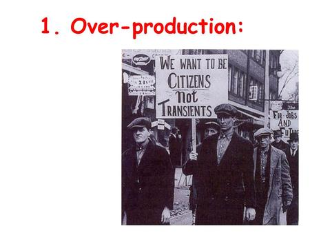 "1. Over-production:. The ""roaring twenties"" was an era when our country prospered tremendously. Average output per worker increased 32% in manufacturing."