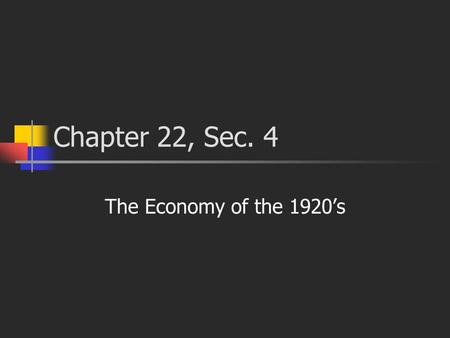 Chapter 22, Sec. 4 The Economy of the 1920's. Industrial Growth From 1922 to 1928, industrial production climbed 70 percent. As more goods came to market,