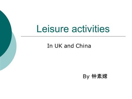 Leisure activities In UK and China By 钟素嫦.