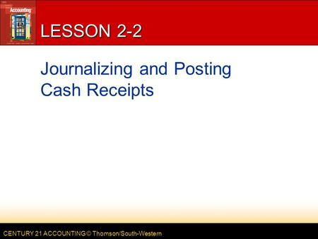 LESSON 2-2 Journalizing and Posting Cash Receipts