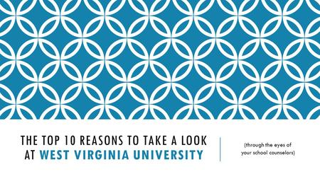 THE TOP 10 REASONS TO TAKE A LOOK AT WEST VIRGINIA UNIVERSITY (through the eyes of your school counselors)