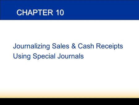 LESSON 10-2 Journalizing Sales & Cash Receipts Using Special Journals