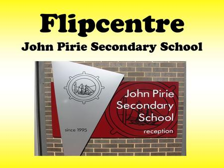 Flipcentre John Pirie Secondary School. FLIPSIDE Flexible Learning Initiative Programs Strengthening Innovative Directions In Education YOUTH SECTOR NETWORK.