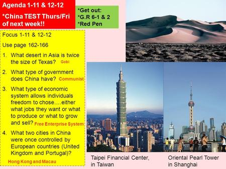 Agenda 1-11 & 12-12 *China TEST Thurs/Fri of next week!! Focus 1-11 & 12-12 Use page 162-166 1.What desert in Asia is twice the size of Texas? 2.What type.