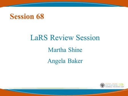 Session 68 LaRS Review Session Martha Shine Angela Baker.