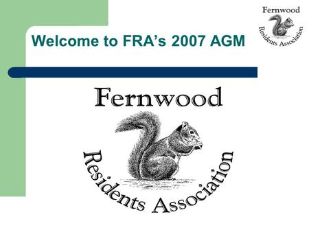 Welcome to FRA's 2007 AGM. Agenda 1) Welcome JB 2) Guest Speaker – Lesley de Reuck, Director 2010 : Operations 3) Approval of 2006 AGM minutesJB 4) Security: