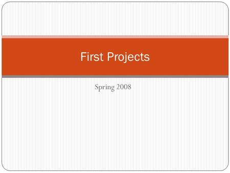 Spring 2008 First Projects. Project 1.Due date: 02/01/08 This assignment cannot been turned in before Wednesday 01/30 after class time All team members.