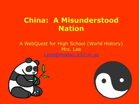 China: A Misunderstood Nation A WebQuest for High School (World History) Mrs. Lee