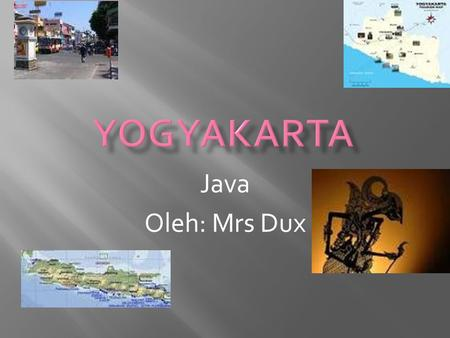 Java Oleh: Mrs Dux.  Kraton or the Palace where Sultan and his family of Yogyakarta live is located in the centre of the axis stretching from the north.