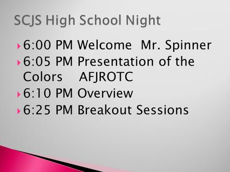 6:00 PM Welcome Mr. Spinner  6:05 PM Presentation of the Colors AFJROTC  6:10 PM Overview  6:25 PM Breakout Sessions.