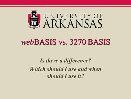 WebBASIS vs. 3270 BASIS Is there a difference? Which should I use and when should I use it?