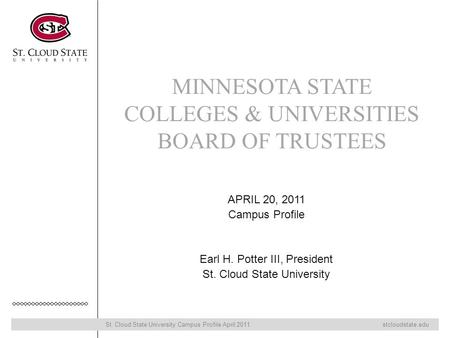 St. Cloud State University Campus Profile April 2011 stcloudstate.edu MINNESOTA STATE COLLEGES & UNIVERSITIES BOARD OF TRUSTEES APRIL 20, 2011 Campus Profile.
