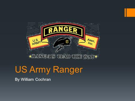US Army Ranger By William Cochran. Background  I want to be a US Army Ranger. I have chosen this career because of its stability and its challenge. I.