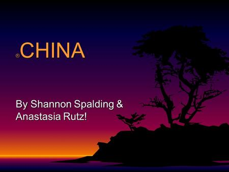 ® CHINA By Shannon Spalding & Anastasia Rutz! Location 1)China is found on the continent Asia 2)The capital of China is Beijing 3)Some of the major cities.