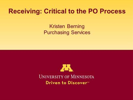 Receiving: Critical to the PO Process Kristen Berning Purchasing Services.
