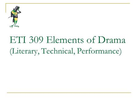 ETI 309 Elements of Drama (Literary, Technical, Performance)