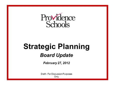 Strategic Planning Board Update February 27, 2012 Draft - For Discussion Purposes Only.