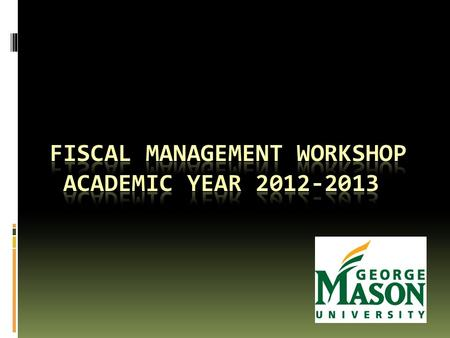 Welcome  This workshop will explain the procedures for spending money from a GMU organization account  Additional information can be found on the Office.
