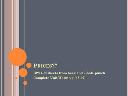 P RICES ?? BW: Get sheets from back and 3-hole punch Complete Unit Warm-up (48-50)