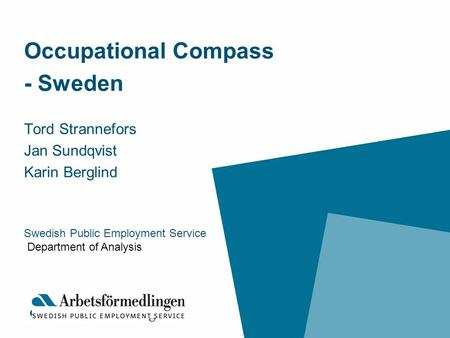 Occupational Compass - Sweden Tord Strannefors Jan Sundqvist Karin Berglind Swedish Public Employment Service Department of Analysis.