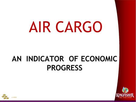 AN INDICATOR OF ECONOMIC PROGRESS AIR CARGO. Role of Air Cargo in Economic Development Air Service Liberalization Improving Customs Quality Reducing Corruption.
