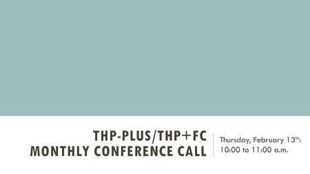THP-Plus/THP+FC Monthly Conference Call