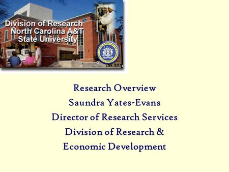 Research Overview Saundra Yates-Evans Director of Research Services Division of Research & Economic Development.