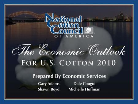 2010 Outlook in Brief A Year for Recovery –Economic growth projected to continue –Cotton demand improving –US acres and production reverse 3 years of.