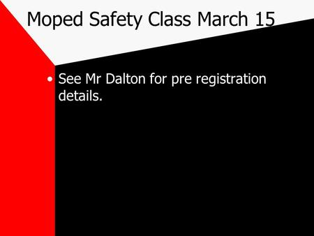 Moped Safety Class March 15 See Mr Dalton for pre registration details.