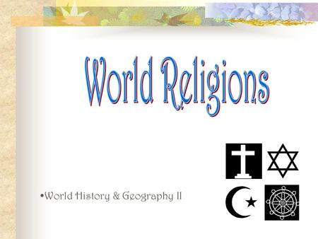 World Religions World History & Geography II.