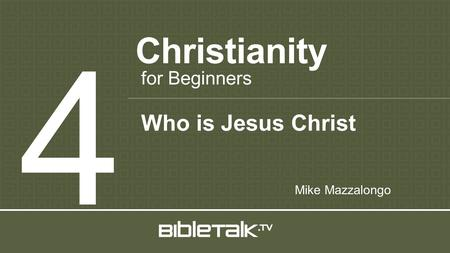 Christianity 4 for Beginners Mike Mazzalongo Who is Jesus Christ.