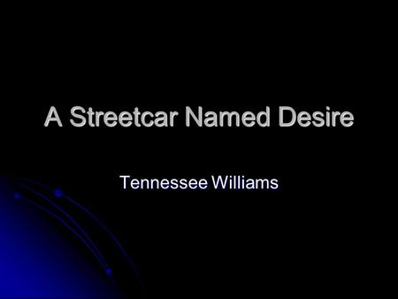 A Streetcar Named Desire Tennessee Williams. Characters in Streetcar contrasted with Sweet bird. What corrupts/ unites / divides characters? What corrupts/