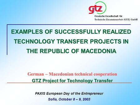 Deutsche Gesellschaft für Technische Zusammenarbeit (GTZ) GmbH German – Macedonian technical cooperation GTZ Project for Technology Transfer PAXIS European.