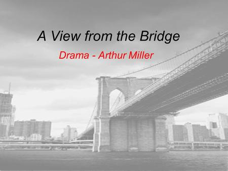a view from the bridge thesis From a general summary to chapter summaries to explanations of famous quotes , the sparknotes a view from the bridge study guide has everything you need.