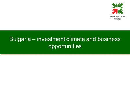Bulgaria – investment climate and business opportunities.