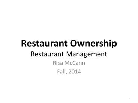 Restaurant Ownership Restaurant Management Risa McCann Fall, 2014 1.