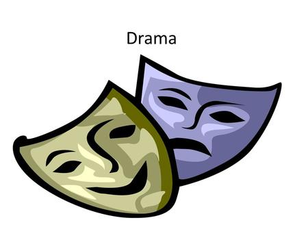 Drama. What is drama? Drama is a literary composition involving conflict, action crisis and atmosphere designed to be acted by players on a stage before.