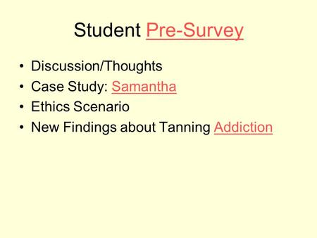 Student Pre-SurveyPre-Survey Discussion/Thoughts Case Study: SamanthaSamantha Ethics Scenario New Findings about Tanning AddictionAddiction.