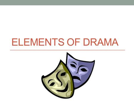 "ELEMENTS OF DRAMA. Drama The word drama comes from the Greek verb dran, which means ""to do."" The Doing/Acting is what makes drama. The earliest known."
