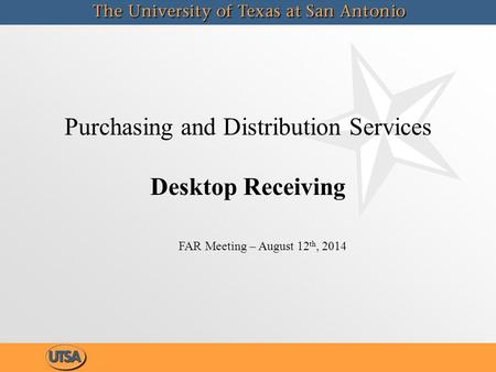Purchasing and Distribution Services Desktop Receiving FAR Meeting – August 12 th, 2014.