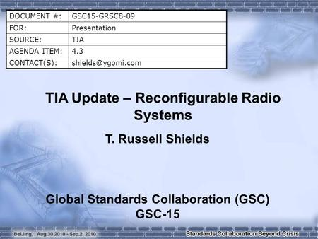 DOCUMENT #:GSC15-GRSC8-09 FOR:Presentation SOURCE:TIA AGENDA ITEM:4.3 TIA Update – Reconfigurable Radio Systems T. Russell.