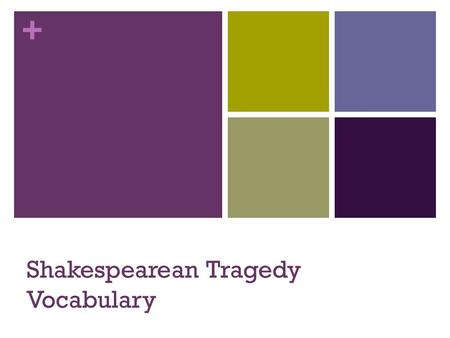 + Shakespearean Tragedy Vocabulary. + Tragedy A drama that always ends in a catastrophe, most often death, for the main character (and often several other.