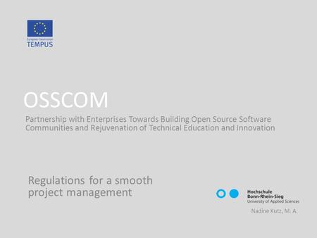 OSSCOM Partnership with Enterprises Towards Building Open Source Software Communities and Rejuvenation of Technical Education and Innovation Nadine Kutz,