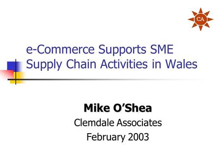e-Commerce Supports SME Supply Chain Activities in Wales Mike O'Shea Clemdale Associates February 2003.