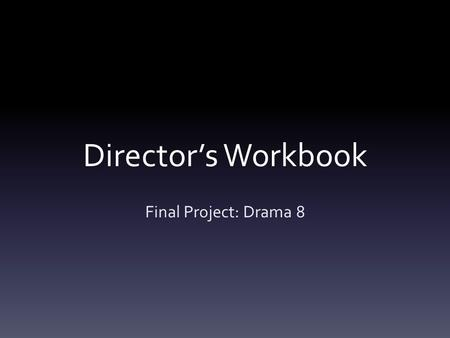 Director's Workbook Final Project: Drama 8.