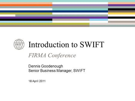 Introduction to SWIFT FIRMA Conference