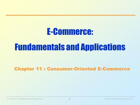 _______________________________________________________________________________________________________________ E-Commerce: Fundamentals and Applications1.