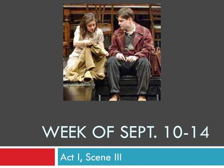WEEK OF SEPT. 10-14 Act I, Scene III. Monday, Sept. 10  Choose five of your vocabulary words and write sentences with them.