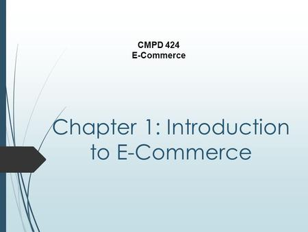 Chapter 1: Introduction to E-Commerce CMPD 424 E-Commerce.