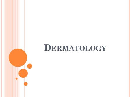 D ERMATOLOGY. P HYSIOOGIC CONCEPTS Many different lesions occur on the skin. They are described on the basis of size, depth, color, and consistency.